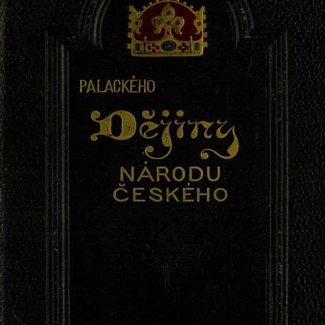 Dějiny Národu Českého V Čechách A V Moravě - Palacký, František
